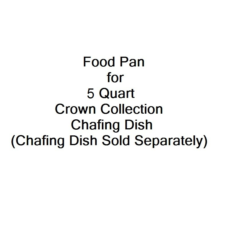 Food Pan for 5 Qt. Crown Round Chafer (Model 708)